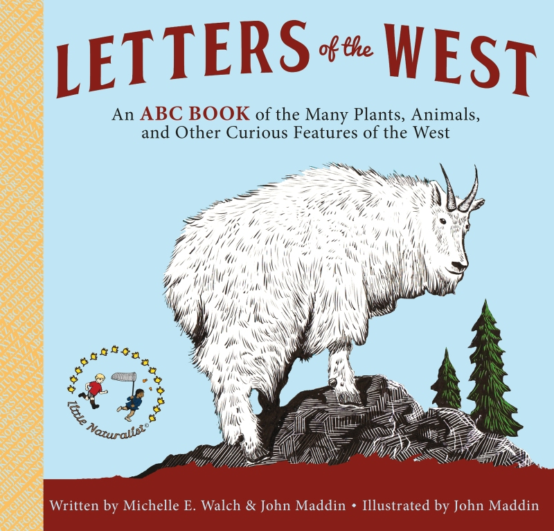 Letters of the West: An ABC Book of the Many Plants, Animals, and Other Curious Features of the West Written by Michelle E. Walch and John Maddin; illustrated by John Maddin