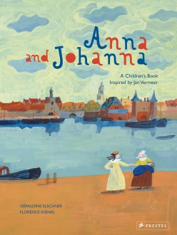 e0a7dc216fa Anna and Johanna  A Children s Book Inspired by Jan Vermeer Written by  Géraldine Elschner and Illustrated by Florence Kœnig